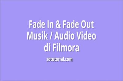Agar Volume Musik Naik Turun Berlahan (Fade In & Fade Out) Audio di Filmora