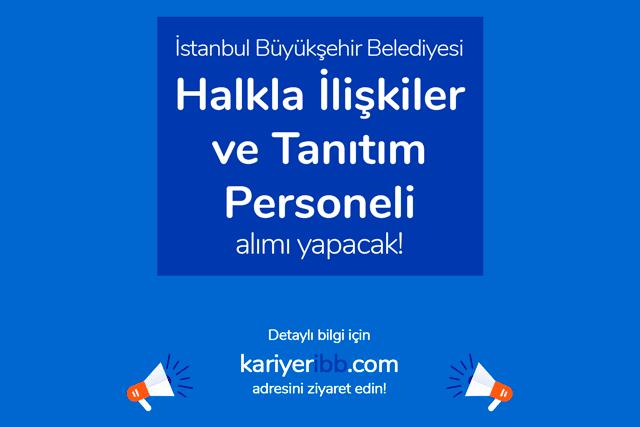 İstanbul Büyükşehir Belediyesi, halkla ilişkiler personeli alımı yapacak. Detaylar kariyeribb.com'da!