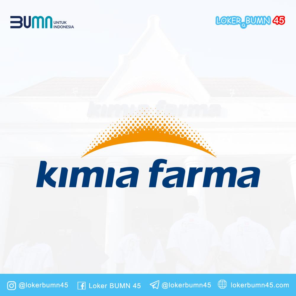 Rekrutmen Lowongan Kerja BUMN Kimia Farma Group April 2021 ...
