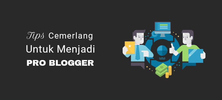 6 Tips Cemerlang untuk Menjadi Blogger Profesional