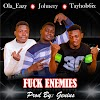 Ola Eazy Ft. Johnery X Tayhob6ix - Fuck Enemies (Mp3 Download). || Aruwaab9ja