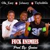 Ola Eazy Ft. Johnery X Tayhob6ix - Fuck Enemies (Mp3 Download). || Aruwaab9ja