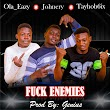 [Music] Ola Eazy Ft. Johnery X Tayhob6ix - Fuck Enemies