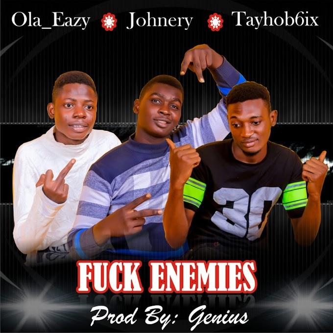 [Music] Ola Eazy Ft. Johnery X Tayhob6ix - Fuck Enemies