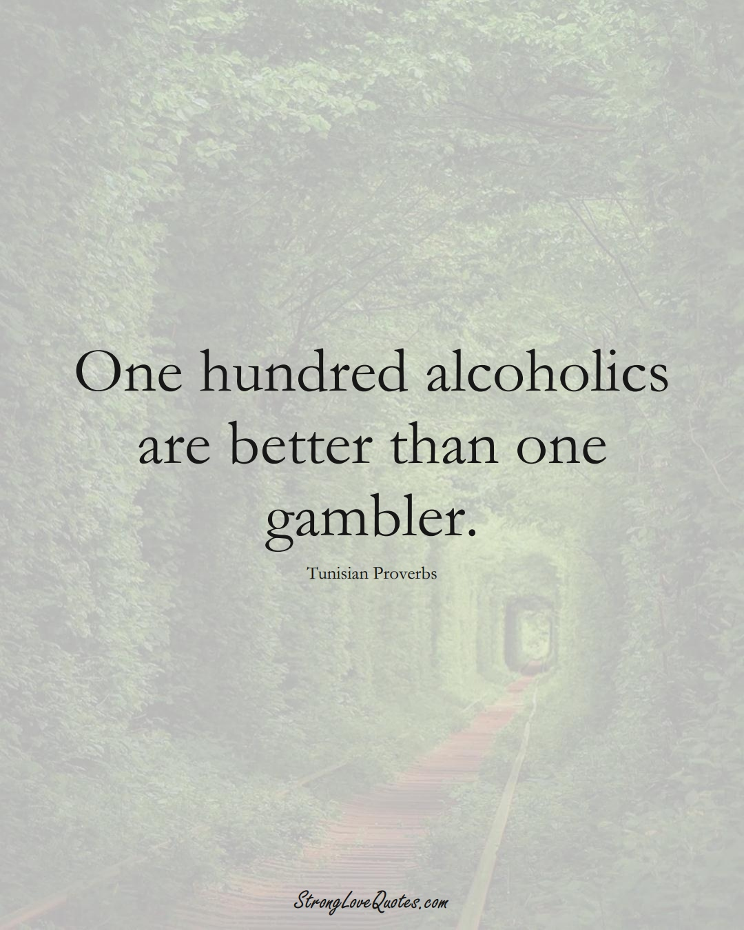 One hundred alcoholics are better than one gambler. (Tunisian Sayings);  #AfricanSayings