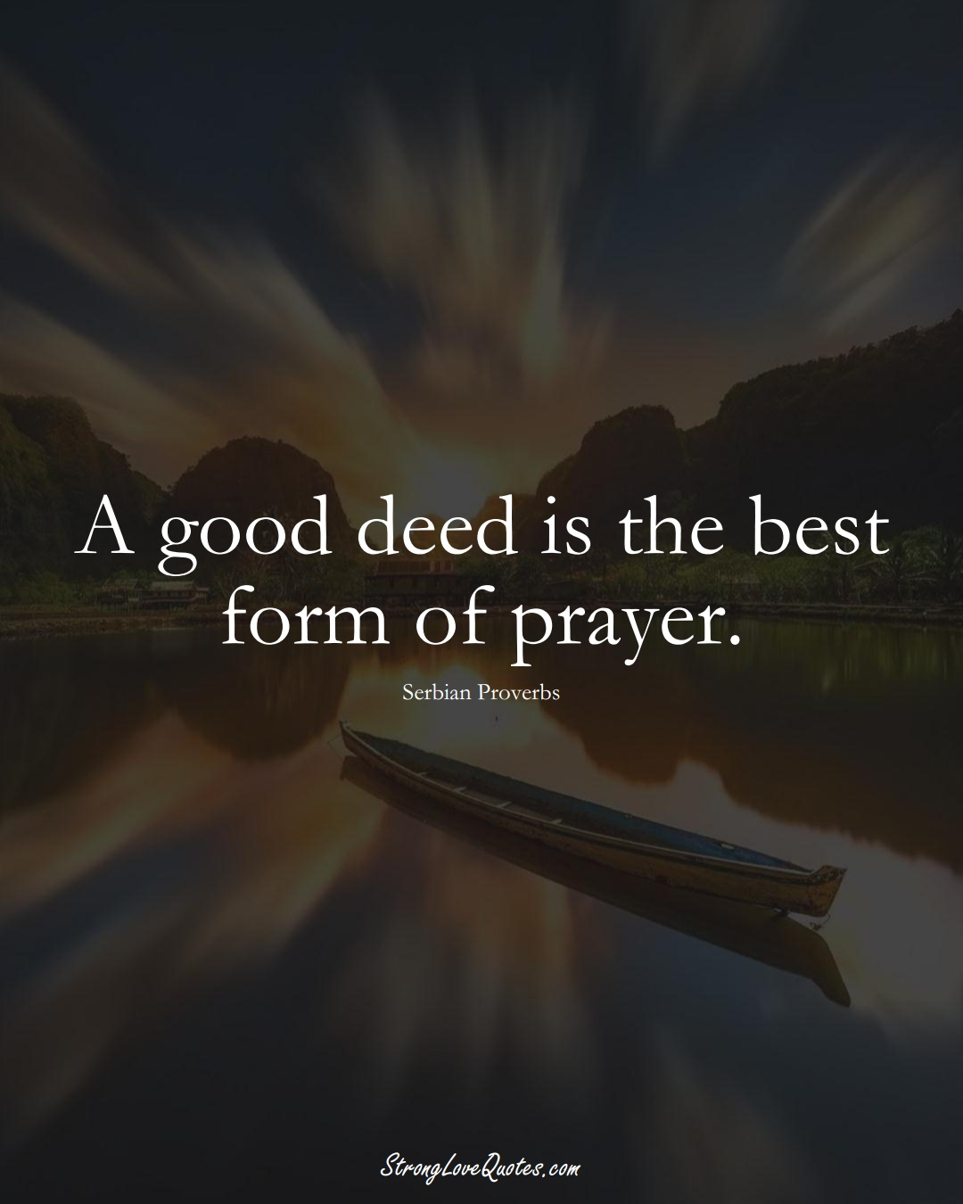 A good deed is the best form of prayer. (Serbian Sayings);  #EuropeanSayings