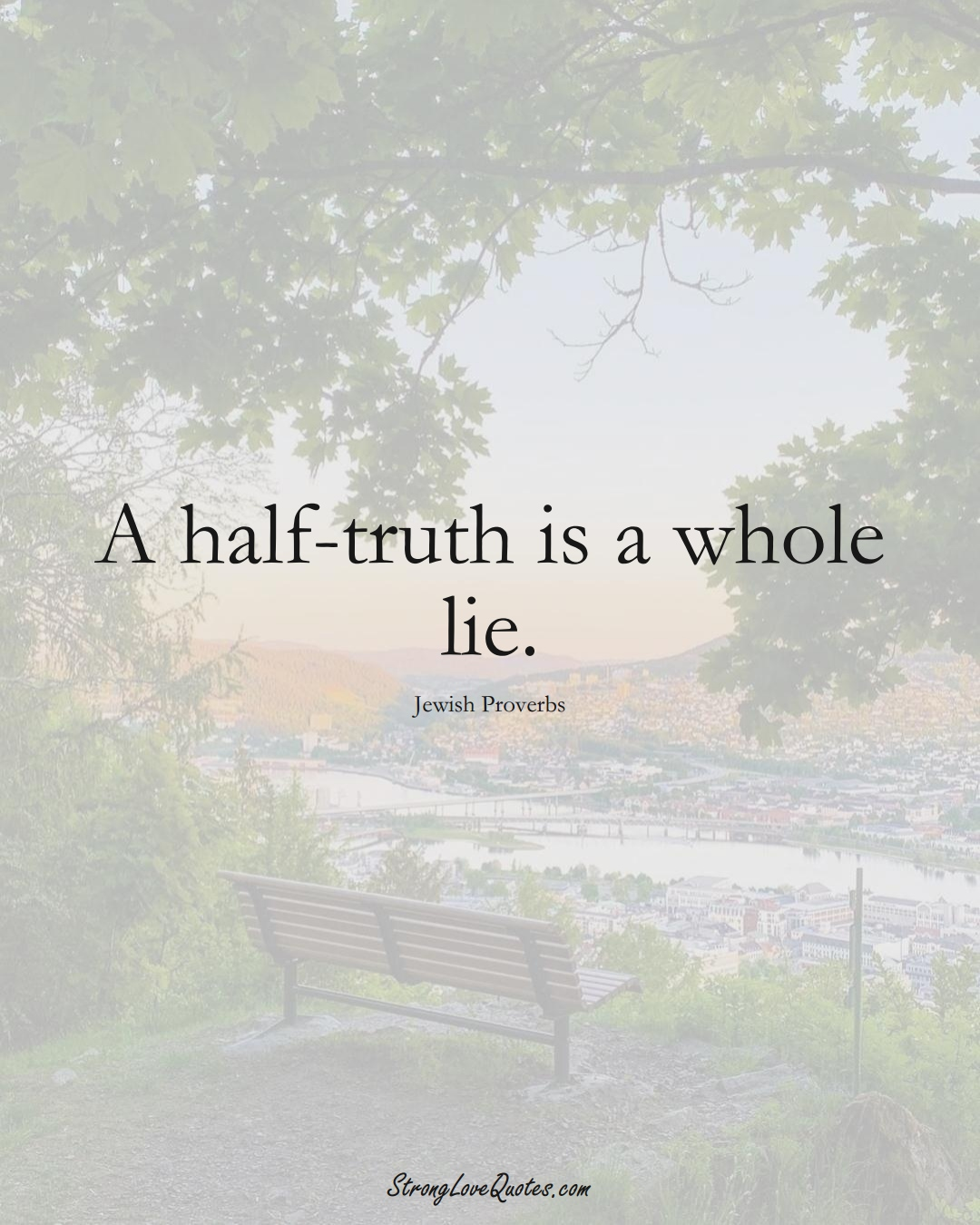 A half-truth is a whole lie. (Jewish Sayings);  #aVarietyofCulturesSayings