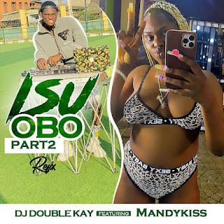 FREE BEAT: Dj Double Kay Ft Mandykiss - Isu Obo Part2 Refix
