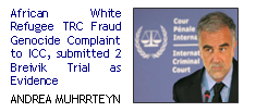African White Refugee TRC Fraud Genocide Complaint to ICC, submitted 2 Breivik Trial as Evidence