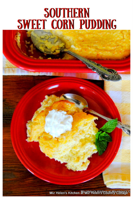 Southern Sweet Corn Pudding At Miz Helen's Country Cottage