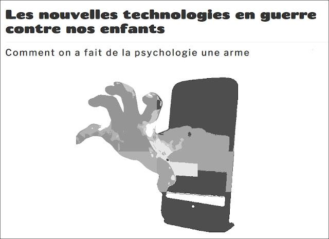 Les nouvelles technologies en guerre contre nos enfants - Comment on a fait de la psychologie une arme