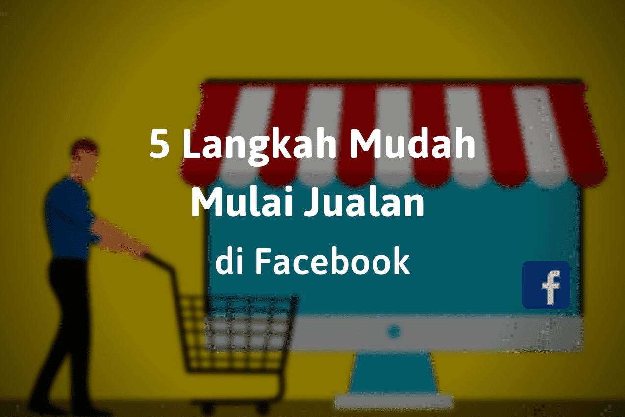 5 Langkah Mulai Jualan di Facebook