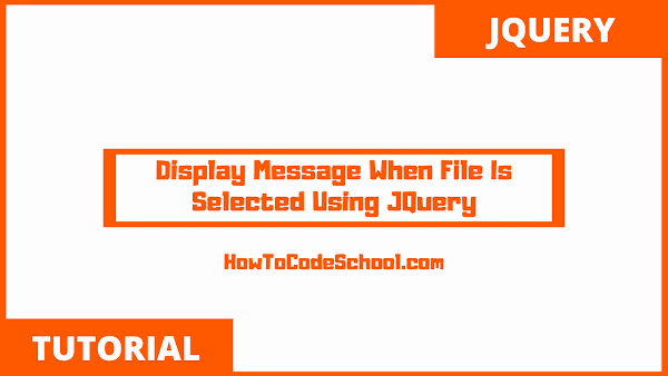 Display Message When File Is Selected Using JQuery