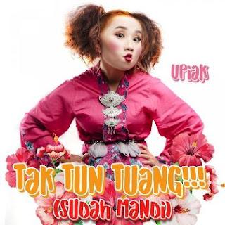 Lirik Lagu Upiak - Tak Tun Tuang (Sudah Mandi)