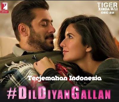 Dil Diyan Gallan - Tiger Zinda Hai - Lirik Terjemahan Indonesia