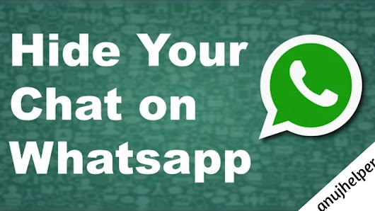 How To Hide WhatsApp Chat In Hindi 2019. ~ Anuj Helper