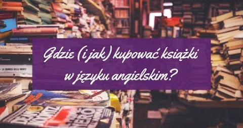 Gdzie (i jak) kupować książki po angielsku?