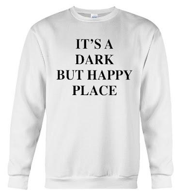 It's A Dark But Happy Place Hoodie Sweatshirt