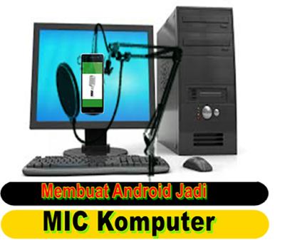 Membuat Android Menjadi Mic PC
