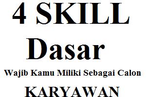 4 Skill yang harus Kamu punya untuk menjadi Seorang Karyawan yang diidamkan oleh Perusahaan