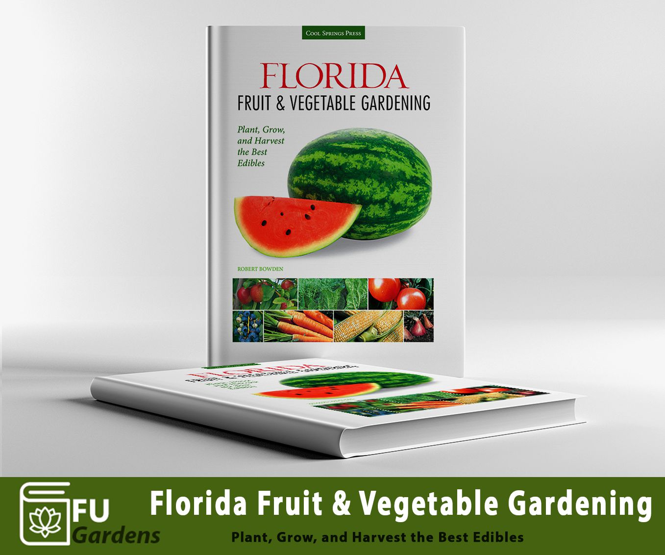 READ BOOK: Florida Fruit & Vegetable Gardening: Plant, Grow, and Harvest the Best Edibles (Fruit & Vegetable Gardening Guides) by Robert Bowden (PDF)