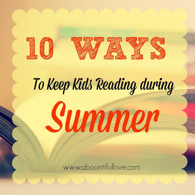 http://www.abountifullove.com/2015/06/10-ways-to-keep-kids-reading-during.html
