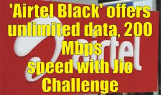 'Airtel Black' Offers Unlimited Data, 200 Mbps Speed With Jio Challenge and Offer