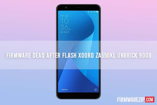 Firmware Dead After Flash X00RD ZA550KL UNBRICK 9008