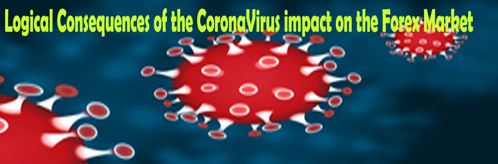 Logical Consequences of the CoronaVirus impact on the Forex Market