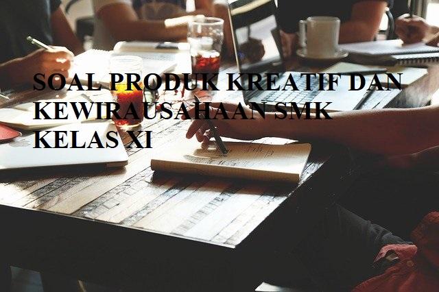 soal uas produk kreatif dan kewirausahaan kelas xi semester 1