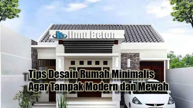 Tips Desain Rumah Minimalis Agar Tampak Modern dan Mewah