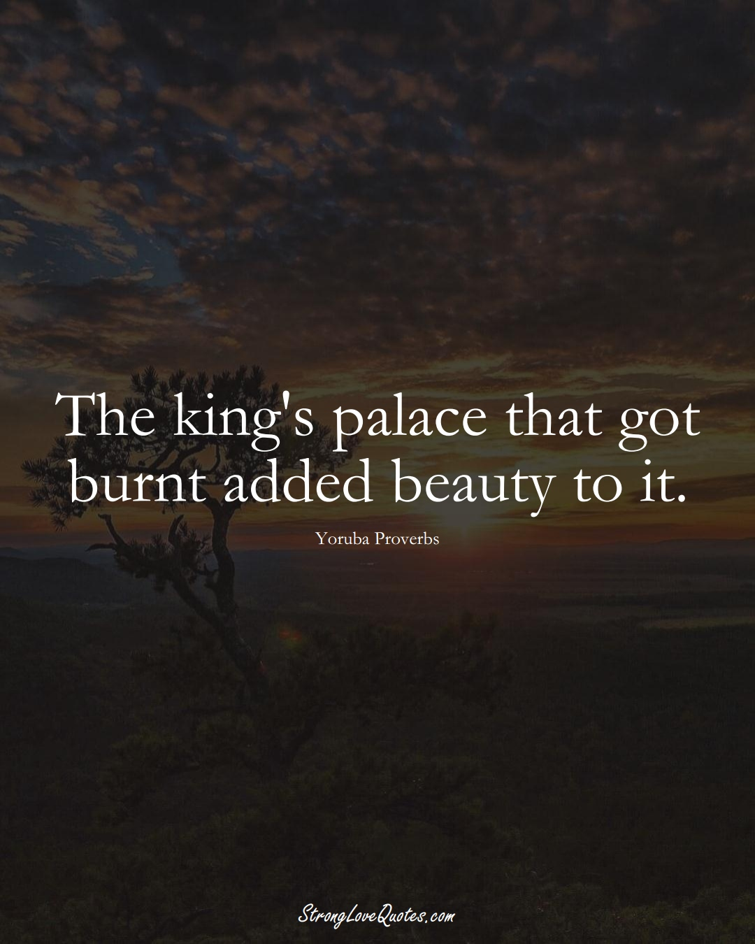 The king's palace that got burnt added beauty to it. (Yoruba Sayings);  #aVarietyofCulturesSayings