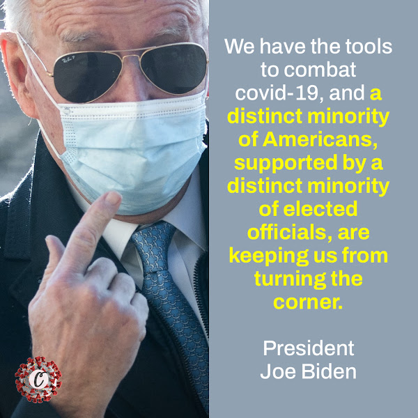 We have the tools to combat covid-19, and a distinct minority of Americans, supported by a distinct minority of elected officials, are keeping us from turning the corner. — President Joe Biden