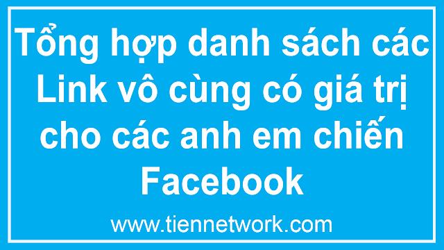 Tổng hợp danh sách các Link vô cùng có giá trị cho các anh em chiến Facebook