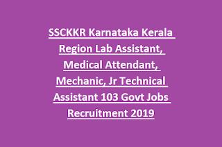 SSCKKR Karnataka Kerala Region Lab Assistant, Medical Attendant, Mechanic, Jr Technical Assistant 103 Govt Jobs Recruitment 2019