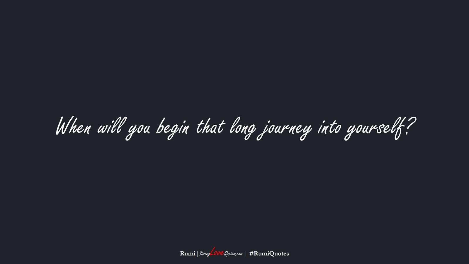 When will you begin that long journey into yourself? (Rumi);  #RumiQuotes