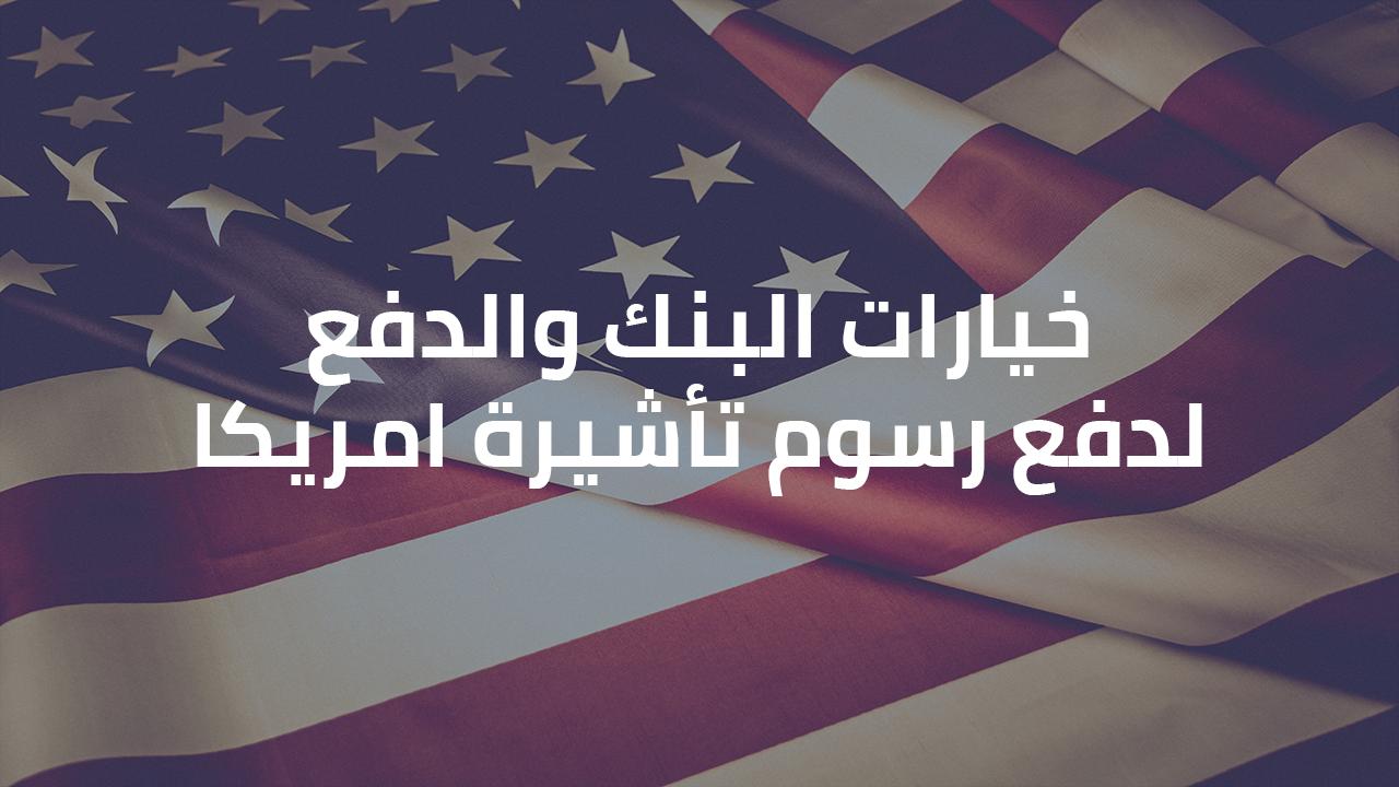خيارات البنك والدفع لدفع رسوم تأشيرة امريكا