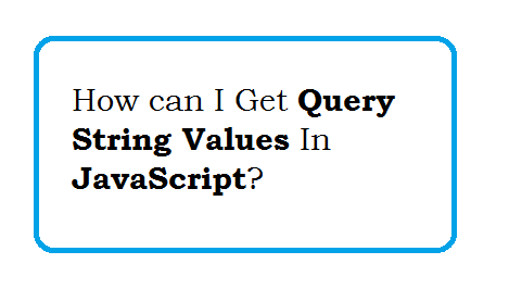 How can I get query string values in JavaScript and jQuery?