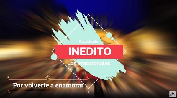"""Pasodoble INEDITO con LETRA """"Por volverte a enamorar"""". Comparsa """"Los Irracionales"""" (2017)"""