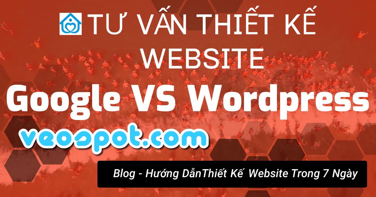 Tư vấn thiết kế website chuyên nghiệp tư Google và Wordpress