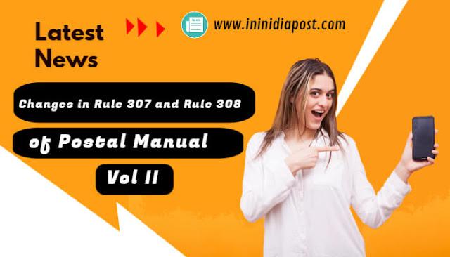 Changes in Rule 307 and 308 of Postal Manual Vol II