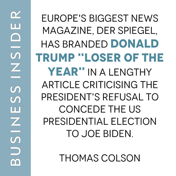 Europe's biggest news magazine, Der Spiegel, has branded Donald Trump 'loser of the year' in a lengthy article criticising the president's refusal to concede the US presidential election to Joe Biden. — Thomas Colson, Political Reporter, Business Insider