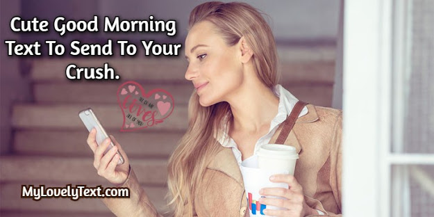 Cute Good Morning Text To Send To Your Crush