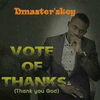 MUSIC: Dmaster'skey - Vote of Thanks (Thank You God)