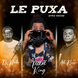 Pedal King ft. Ab Ross & Dj Nato - Le Puxa [Download Mp3]