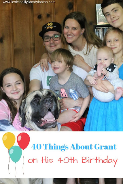 40 Things About Grant on His 40th Birthday