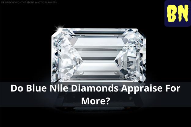 Do Blue Nile Diamonds Appraise For More?