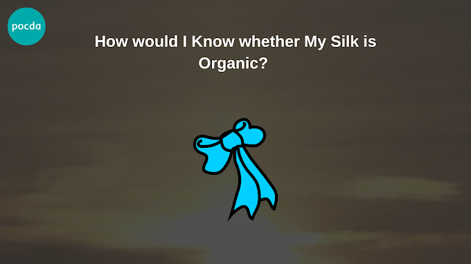 How would I Know whether My Silk is Organic?