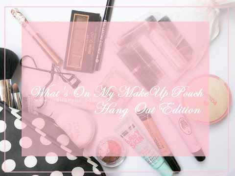 What's On My Make Up Pouch : Hang Out Edition - From Dull to Doll