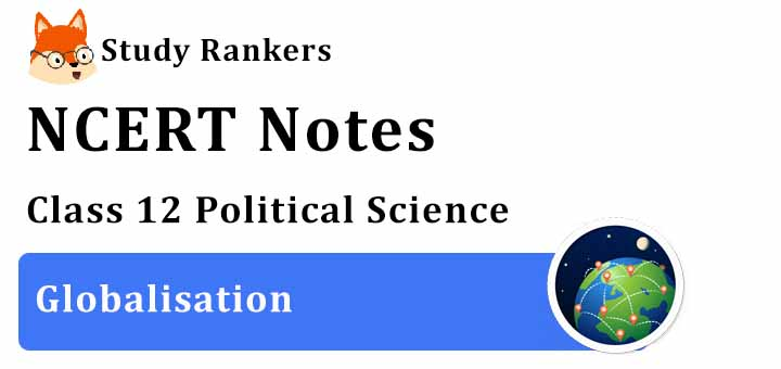 Chapter 9 Globalisation Class 12 Political Science Notes